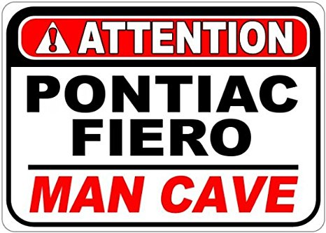 PONTIAC FIERO Attention Man Cave Aluminum Street Sign – 12 x 18 Inches